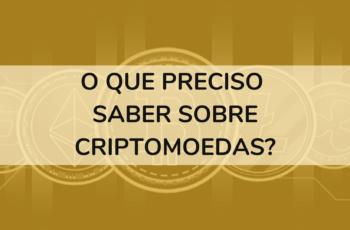 O que preciso saber sobre criptomoedas?